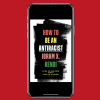Digital Edition of How to Be an Antiracist, by Ibram X. Kendi.